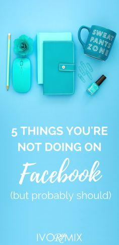 5 things you're not doing on facebook but should be