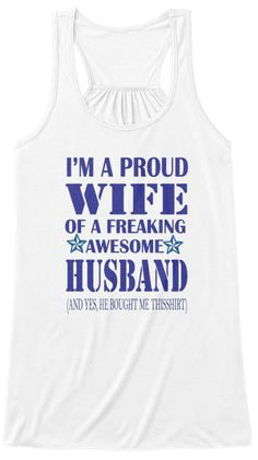 I'm A Proud Wife Of A Freaking Awesome Husband And Yes He Bought Me This Shirt White T-Shirt Front