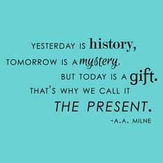 Yesterday is history, tomorrow is a mystery, but today is a gift. Description from pinterest.com. I searched for this on bing.com/images