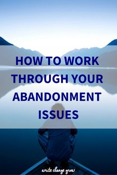 Don't let your abandonment issues run the show. Work through them for a happier future.