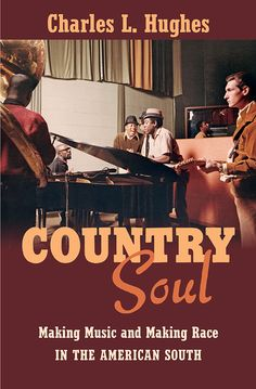 \CHARLES L HUGHES: Country Soul: Making Music and Making Race in the American South (Green Press) [Spotify URL: ] [Release Date: ] [] Description: