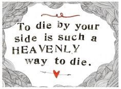 To die by your side is such a heavenly way to die - print