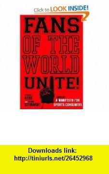 Fans of the World, Unite! A (Capitalist) Manifesto for Sports Consumers (9780804756686) Stephen Ross, Stefan Szymanski , ISBN-10: 0804756686  , ISBN-13: 978-0804756686 ,  , tutorials , pdf , ebook , torrent , downloads , rapidshare , filesonic , hotfile , megaupload , fileserve