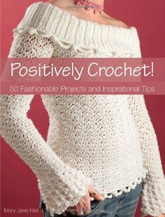 Positively Crochet: 50 Fashionable Projects and Inspirational Tips von Mary Jane Hall http://www.amazon.de/dp/0896895173/ref=cm_sw_r_pi_dp_hRDVwb1X3MWJP