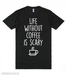Life Is Scary Without Coffee   Life is scary without coffee. The perfect shirt for any coffee lover (aka everyone ever!) Wear this adorable design as a statement of your love of coffee. As well as your fear of non-coffee life! #Skreened
