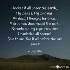 Suprabha Senapati says, ' I locked it all under the earth. Read the best original quotes, shayari, poetry & thoughts by Suprabha Senapati on India's fastest growing writing app Original Quotes, Writings, Wish, Earth, Thoughts, Sayings, Reading, Quirky Quotes, Lyrics