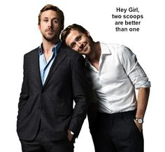 If there were two Ryan Gosling's, I wouldn't know what to do with myself.