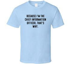 Because Im The Chief Information Officer Funny Occupation Job T Shirt