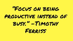 """Focus on being productive instead of busy."" -Timothy Ferriss... Mirrors Quotes, Ideas, Life, Inspiration, Master Quotes..."