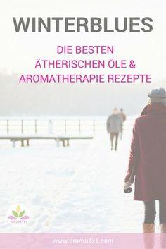 Die besten ätherischen Öle und Aromatherapie Rezepte bei Winterblues.