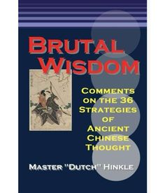 Brutal Wisdom: Comments on the 36 Strategies of Ancient Chinese ...