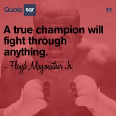 A true champion will fight through anything. Mayweather Quotes, Floyd Mayweather, Famous Quotes, Best Quotes, Funny Quotes, Life Quotes, Zumba Quotes, Motivational Quotes, Inspirational Quotes