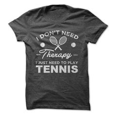 I Just Need Therapy I Just Need To Play Tennis.  Funny Gym T-shirts will put you in a good mood for your workout.  Fitness, Workout, Running, Biking, Yoga, Muscles, Lifting, Gym, Womens, Mens, Funny, Cross Training, Hoodies, T-Shirts, Tank Tops, Tees, Quotes, Sayings