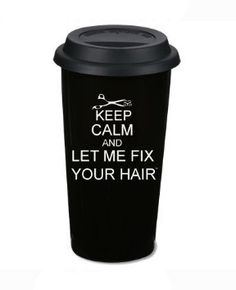 """Keep Calm and Let Me Fix Your Hair"" 16 Oz. Ceramic Thermal, Portable and Reusable Coffee Mug by Simply Savvy Aprons Jessy Nelson, Hair Quotes, All I Ever Wanted, Fix You, Love Hair, Cosmetology, Hair Inspiration, Hair Inspo, Hair And Nails"