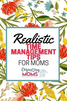 Here's a list of REALISTIC time management tips you can actually use. Legit, reasonable advice for moms who need more time.