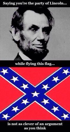 "SPOILER ALERT: If You Say You're ""The Party Of Lincoln"" & Fly The Confederate Flag, You're Doing It Wrong"