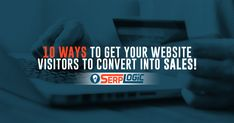 10 Ways to Get Your Website Visitors to Convert into Sales