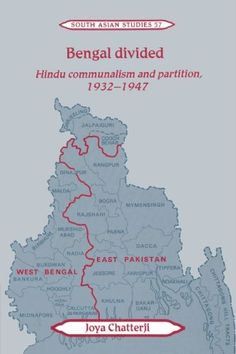 Bengal Divided: Hindu Communalism and Partition, 1932-1947 (Cambridge South Asian Studies) by Joya Chatterji