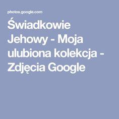 Świadkowie Jehowy - Moja ulubiona kolekcja - Zdjęcia Google