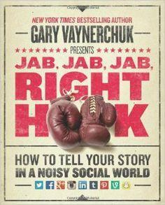 Jab, Jab, Jab, Right Hook - Gary Vaynerchuck