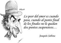 Joaquín Sabina. Lo peor del amor es cuando pasa...