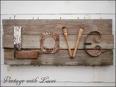 """Upcycled Letters - Junky LOVE Sign Check ReHouse for random """"letters"""" to salvage. www.rehouseny.com"""