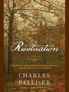 Rustication, Charles Palliser, 2013. Claustrophobic Victorian pastiche.