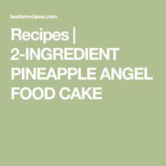 Recipes   2-INGREDIENT PINEAPPLE ANGEL FOOD CAKE