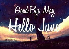 Goodbye May, Hello June june month hello june june quotes goodbye may hello june quotes goodbye may hello june welcome june