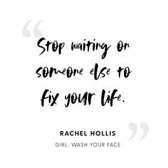 Girl, Wash Your Face: Stop Believing the Lies About Who You Are so You Can Become Who You Were Meant to Be Rachel Hollis, Babe Quotes, Quotes To Live By, Qoutes, Daily Quotes, Cool Words, Wise Words, Deeps, Encouragement