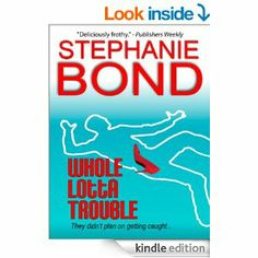 Whole Lotta Trouble (a humorous romantic mystery) eBook: Stephanie Bond: Kindle Store.  I enjoy Stephanie Bond's books. Her characters are fun and so are her stories.  Quick reads and entertaining, I give this book 4 starts.