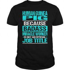 HUMAN GUINEA PIG Because BADASS Miracle Worker Isn't An Official Job Title T-Shirts, Hoodies, Sweatshirts, Tee Shirts (22.99$ ==► Shopping Now!)