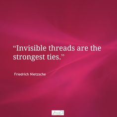 """""""Invisible threads are the strongest ties."""" Friedrich Nietzsche #quote"""