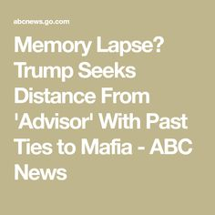 Memory Lapse? Trump Seeks Distance From 'Advisor' With Past Ties to Mafia - ABC News