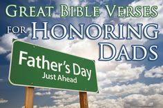 Idea Starter: Great Bible Verses for Honoring Dads on Father's Day Regardless of what Father's Day craft you use to honor fathers, you'll need God's word as part of it. Herein are probably the ten most quoted verses about fathers that students