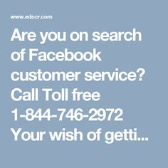 Are you on search of Facebook customer service? Call Toll free 1-844-746-2972Your wish of getting the reliableFacebook customer servicecan be fulfilled by our experts who can be contacted by dialing1-844-746-2972and claim the following services in no time:-