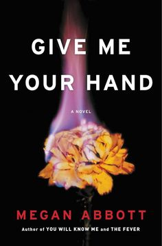 Give Me Your Hand, by Megan Abbott