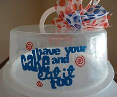 Have Your Cake & Eat it Too - Cake Carrier Vinyl Crafts, Vinyl Projects, Craft Projects, Cricut Cake, Cricut Vinyl, Vinyl Decals, Silhouette Vinyl, Silhouette Cameo Projects, Silhouette Portrait