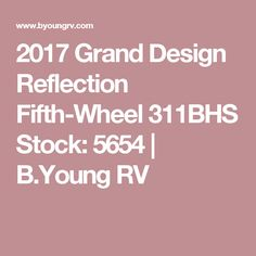 2017 Grand Design Reflection Fifth-Wheel 311BHS Stock: 5654 | B.Young RV