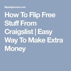 How To Flip Free Stuff From Craigslist   Easy Way To Make Extra Money
