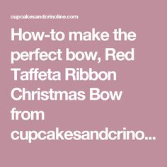 How-to make the perfect bow, Red Taffeta Ribbon Christmas Bow from cupcakesandcrinoline.com - Cupcakes and Crinoline