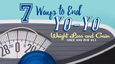 7 Ways To End Yo-Yo Weight Loss And Gain Once And For All