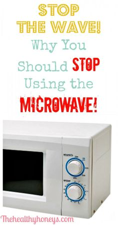 Stop the wave! Why you should stop using the Microwave! - The Healthy Honeys