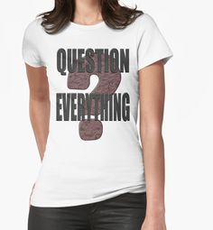 """""""Question Everything"""" T-Shirts & Hoodies by Paparaw 