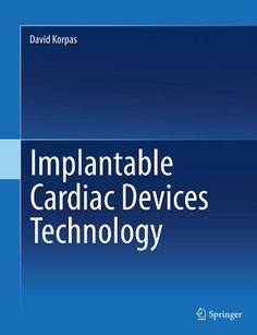 Implantable Cardiac Devices Technology (2013). David Korpas