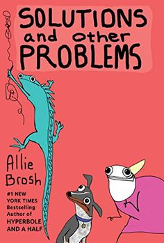I am sooo looking forward to this book! Solutions and Other Problems by Allie Brosh http://smile.amazon.com/dp/1501103288/ref=cm_sw_r_pi_dp_KF--wb09MWCSW