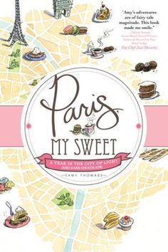 Paris, My Sweet...a year in the city of light (and dark chocolate) :)