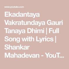 Ekadantaya Vakratundaya Gauri Tanaya Dhimi   Full Song with Lyrics   Shankar Mahadevan - YouTube Shankar Mahadevan, Song Lyrics, Music Videos, Songs, Youtube, Music Lyrics, Song Books, Song Lyric Quotes, Youtubers