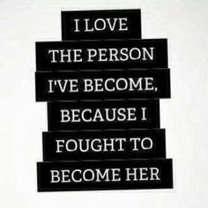 Amo a la persona en que me he convertido...
