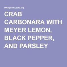 CRAB CARBONARA WITH MEYER LEMON, BLACK PEPPER, AND PARSLEY